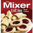 The Mixer Bible: 300 Recipes For Your Stand Mixer Plus 125 Step-by-Step Photos